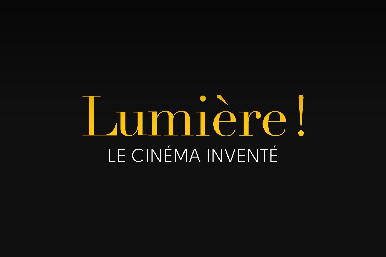 Lumière ! Le Cinéma inventé